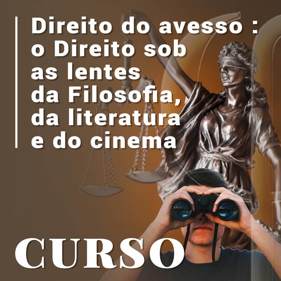 04 Direito do avesso. o Direito sob as lentes da Filosofia, da literatura e do cinema